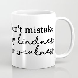 Don't mistake my kindness for weakness Coffee Mug
