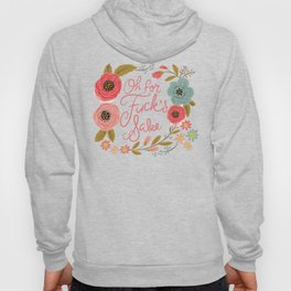 Pretty Swe*ry: Oh For F's Sake Hoody