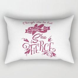 Thought She Be But Little She Is Fierce Rectangular Pillow