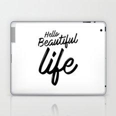 Hello Beautiful Life Laptop & iPad Skin