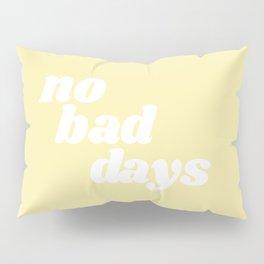 no bad days VIII Pillow Sham