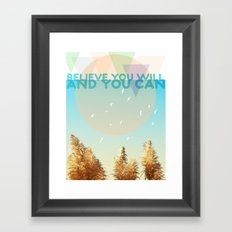 BELIEVE YOU WILL AND YOU CAN Framed Art Print