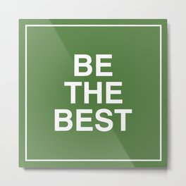 Be The Best - White on Green Metal Print