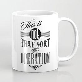 Not That Sort Of Operation Coffee Mug