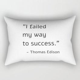 I failed my way to success - Thomas Edison Rectangular Pillow