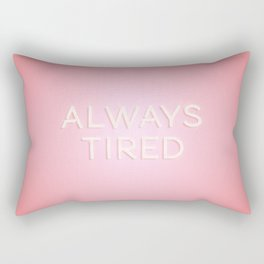 Always Tired Rectangular Pillow