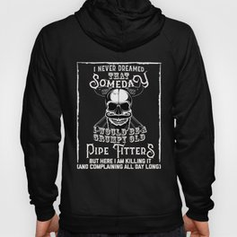 I Never Dreamed I Would Be a Grumpy Old Pipe Fitter! But Here I am Killing It   Funny Profession Gif Hoody