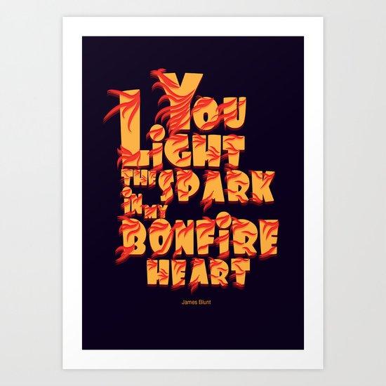 you light the spark in my bonfire heart (James Blunt) Art Print