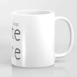 Cant Stop Hate With Hate - Handwritten Coffee Mug