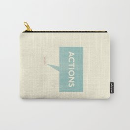 Actions Speak Louder Than Words Carry-All Pouch