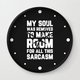 Soul Removed For Sarcasm Funny Quote Wall Clock