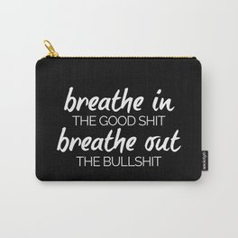 Breathe In The Good Sh*t Funny Quote Carry-All Pouch