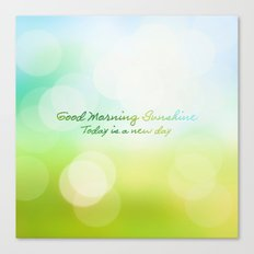 Good Morning Sunshine - Today is a new day Canvas Print