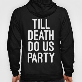 Till Death Do Us Party Music Quote Hoody