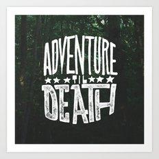 Adventure 'til Death Art Print