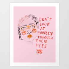 Don't look at yourself through their eyes Art Print