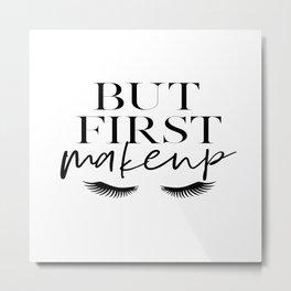 BUT FIRST MAKEUP, Wake Up And Makeup,Salon Decor,Salon Decal,Fashion Print,Lashes Decor,Makeup Decor Metal Print