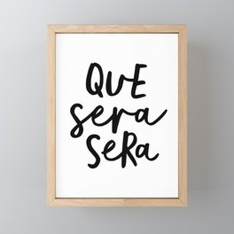 Que Sera Sera black and white typography wall art home decor life love quote hand lettered bedroom Framed Mini Art Print