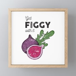 Get Figgy with It Framed Mini Art Print