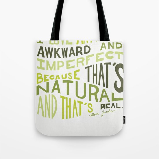 I Love Anything Awkward and Imperfect Because That's Natural and That's Real - Marc Jacobs Tote Bag