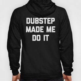 Dubstep Do It Music Quote Hoody