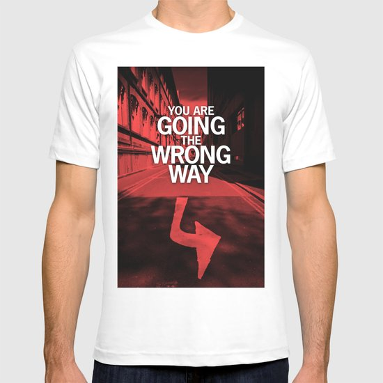 You are going the wrong way T-shirt