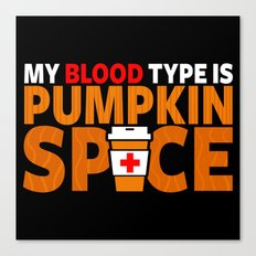 My Blood Type is Pumpkin Spice Canvas Print
