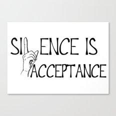 Silence is Acceptance Canvas Print