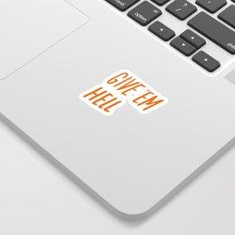 Give 'Em Hell Sticker