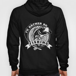 I'd Rather Be Fishing product Funny Gift for Fisherman Hoody