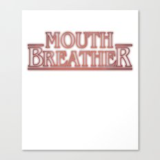 Mouth Breather Canvas Print