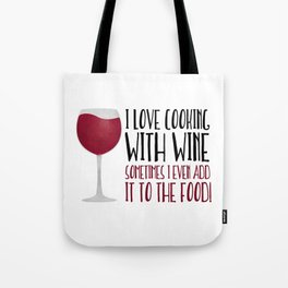 I Love Cooking With Wine Sometimes I Even Add It To The Food Tote Bag
