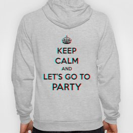 Keep Calm and Let's Go To Party 3D Hoody