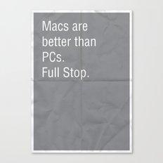 Macs are better than PCs. Full stop. Canvas Print