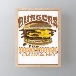 Funny Food Lover Burgers Healthier than Crystal Meth Framed Mini Art Print
