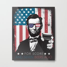 For Score and Seven Beers Ago Drinking Like Lincoln Funny Humorous Patriotic American USA Design Metal Print