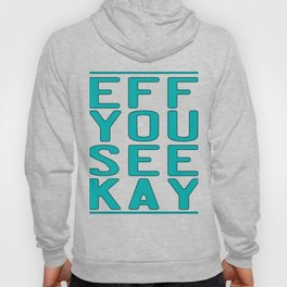 """Eff You See Kay"" for all the fuckers and fuck lovers out there!  Hoody"