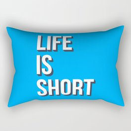 Life is short Rectangular Pillow