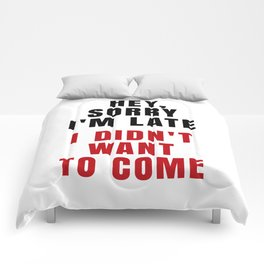 HEY, SORRY I'M LATE - I DIDN'T WANT TO COME (Crimson) Comforters