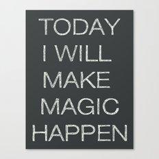 Today I Will Make Magic Happen Canvas Print