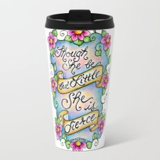 Though She Be But Little She Is Fierce Travel Mug