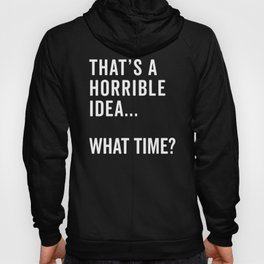 That's A Horrible Idea Funny Quote Hoody