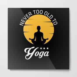 Never Too Old To Yoga Metal Print