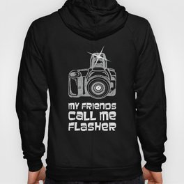 My Friends Call Me Flasher Funny Photographer Hoody