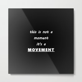 This is a MOVEMENT Metal Print