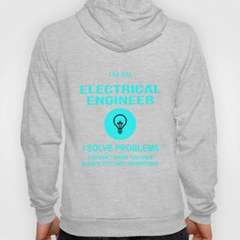 Electrical Engineer I Solve Problems Hoody