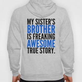 MY SISTER'S BROTHER IS FREAKING AWESOME TRUE STORY Hoody