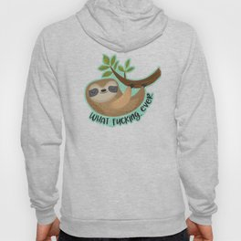 Sloth says... What Fucking Ever Hoody