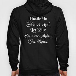 Hustle In Silence And Let Your Success Make The Noise product Hoody
