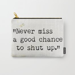 Never miss a good chance to shut up. Will Rogers quote-collage Carry-All Pouch
